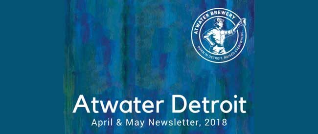 Atwater Detroit Newsletter April and May 2018